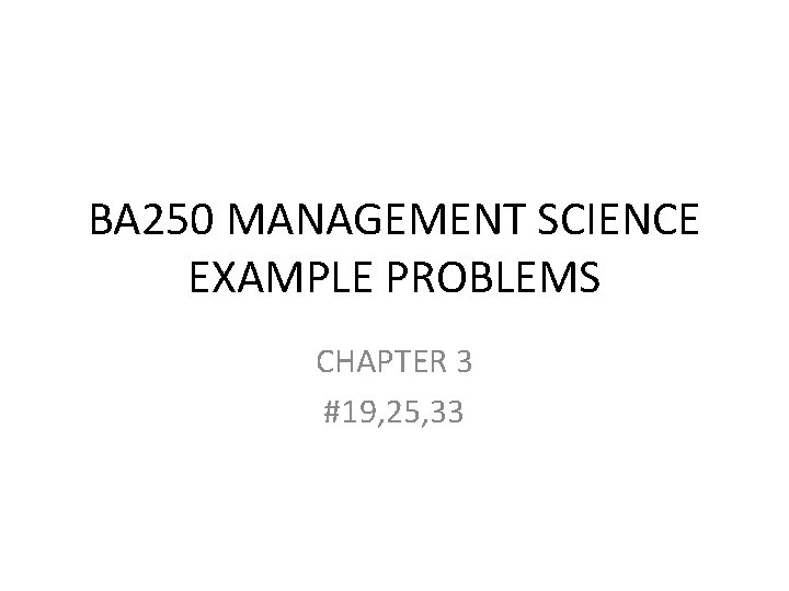 BA 250 MANAGEMENT SCIENCE EXAMPLE PROBLEMS CHAPTER 3