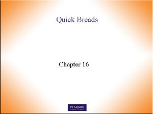 Quick Breads Chapter 16 Quick Breads n Prepared