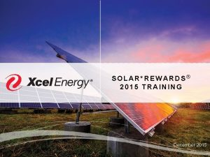 SOLARREWARDS 2015 TRAINING December 2015 WELCOME to the