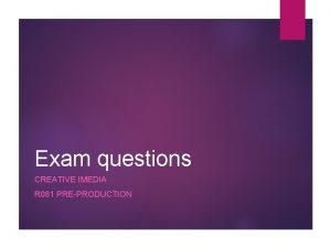 Exam questions CREATIVE IMEDIA R 081 PREPRODUCTION LO