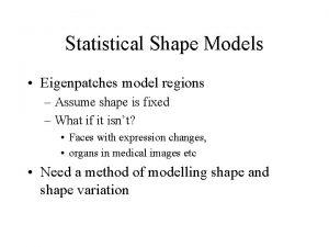 Statistical Shape Models Eigenpatches model regions Assume shape