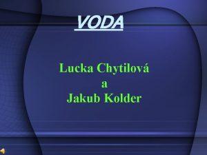 VODA Lucka Chytilov a Jakub Kolder VODA Voda