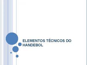 ELEMENTOS TCNICOS DO HANDEBOL OS OITO ELEMENTOS TCNICOS