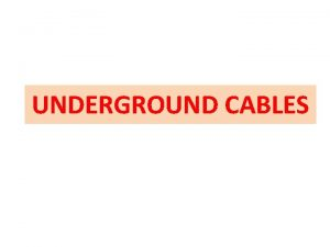 UNDERGROUND CABLES Introduction p 399 Generally electric Cables