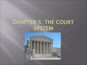 CHAPTER 5 THE COURT SYSTEM Trial Courts Trial
