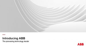 Introducing ABB The pioneering technology leader ABB the