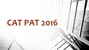 CAT PAT 2016 WHAT IS THE PAT Research