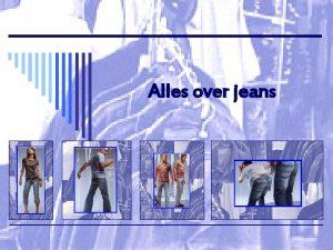 Alles over jeans ALLES OVER JEANS o Geschiedenis