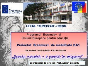 LICEUL TEHNOLOGIC ONETI Programul Erasmus al Uniunii Europene