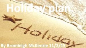 Holiday plan By Bromleigh Mc Kenzie 11215 LONDON