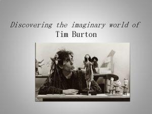 Discovering the imaginary world of Tim Burton Tim