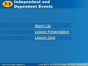 Independent and Dependent Events 7 3 Independent and