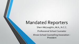 Mandated Reporters Sherri Mc Laughlin M A N