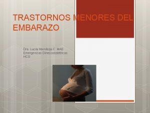 TRASTORNOS MENORES DEL EMBARAZO Dra Lucila Mendoza C