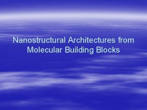 Nanostructural Architectures from Molecular Building Blocks Nanostructural Architectures
