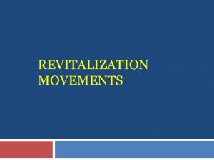 REVITALIZATION MOVEMENTS Background of Revitalization Movements A culture