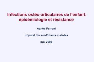 Infections ostoarticulaires de lenfant pidmiologie et rsistance Agns
