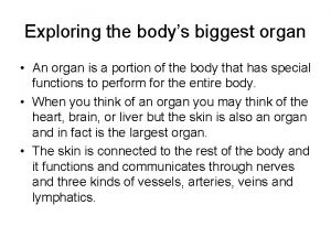 Exploring the bodys biggest organ An organ is