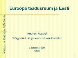 Euroopa teadusruum ja Eesti Andres Koppel Krghariduse ja