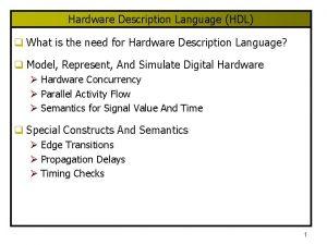 Hardware Description Language HDL q What is the