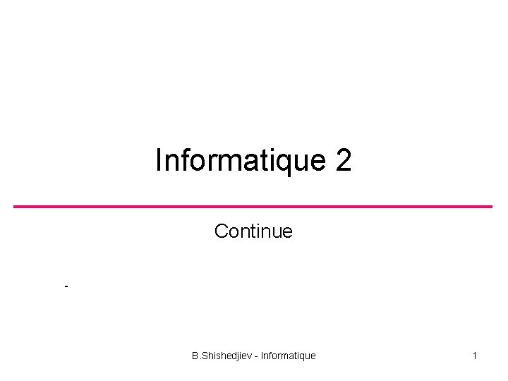 Informatique 2 Continue B Shishedjiev Informatique 1 Reprsentation