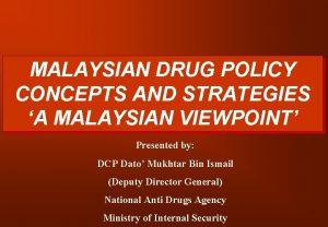 MALAYSIAN DRUG POLICY CONCEPTS AND STRATEGIES A MALAYSIAN