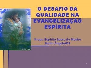 O DESAFIO DA QUALIDADE NA EVANGELIZAO ESPRITA Grupo