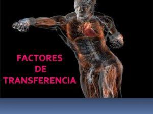 FACTORES DE TRANSFERENCIA LOS PRIMEROS FACTORES DE TRANSFERENCIA