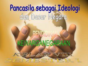 A Pancasila sebagai Dasar Negara dan Ideologi Negara