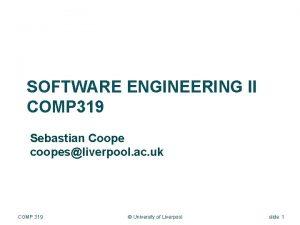 SOFTWARE ENGINEERING II COMP 319 Sebastian Coope coopesliverpool