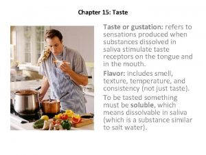 Chapter 15 Taste or gustation refers to sensations