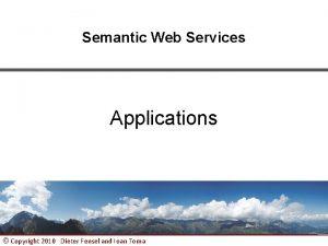 Semantic Web Services Applications Copyright 2010 Dieter Fensel