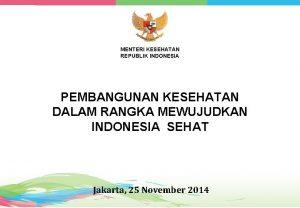 MENTERI KESEHATAN REPUBLIK INDONESIA PEMBANGUNAN KESEHATAN DALAM RANGKA