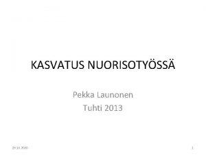 KASVATUS NUORISOTYSS Pekka Launonen Tuhti 2013 29 10
