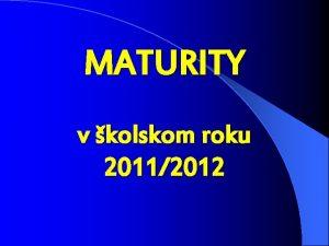 MATURITY v kolskom roku 20112012 Zkon 2452008 Z