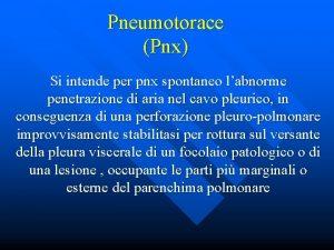 Pneumotorace Pnx Si intende per pnx spontaneo labnorme