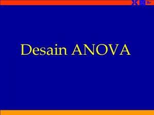 Desain ANOVA ANOVA Analysis of Variance adalah prosedur
