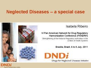 Neglected Diseases a special case Isabela Ribeiro VI