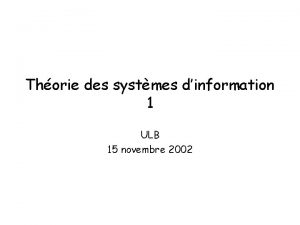 Thorie des systmes dinformation 1 ULB 15 novembre