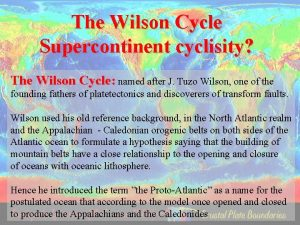 The Wilson Cycle Supercontinent cyclisity The Wilson Cycle