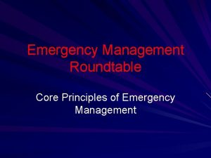 Emergency Management Roundtable Core Principles of Emergency Management
