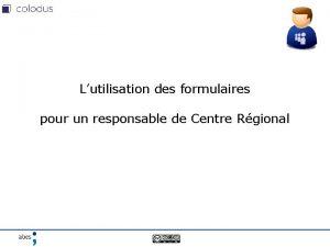 Lutilisation des formulaires pour un responsable de Centre