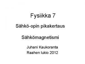 Fysiikka 7 Shkopin pikakertaus Shkmagnetismi Juhani Kaukoranta Raahen