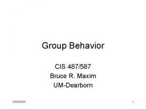 Group Behavior CIS 487587 Bruce R Maxim UMDearborn