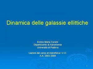 Dinamica delle galassie ellittiche Enrico Maria Corsini Dipartimento