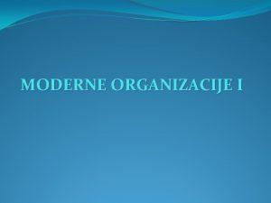 MODERNE ORGANIZACIJE I MODERNE ORGANIZACIJE Primer poroaja kod