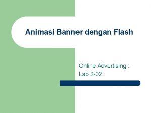 Animasi Banner dengan Flash Online Advertising Lab 2