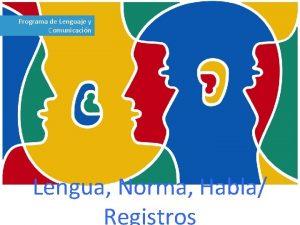 Programa de Lenguaje y Comunicacin Lengua Norma Habla