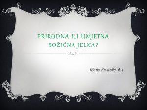 PRIRODNA ILI UMJETNA BOINA JELKA Marta Kosteli 6