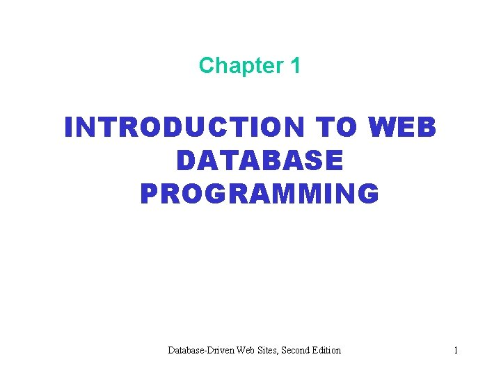 Chapter 1 INTRODUCTION TO WEB DATABASE PROGRAMMING DatabaseDriven